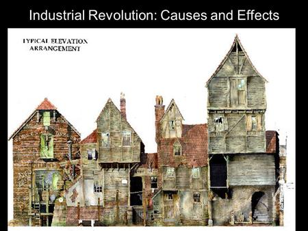 the causes and effects of industrial revolution in britain The industrial revolution was a time of great age throughout the world it represented major change from 1760 to the period 1820-1840 the movement originated in great britain and affected everything from industrial manufacturing processes to the daily life of the average citizen.