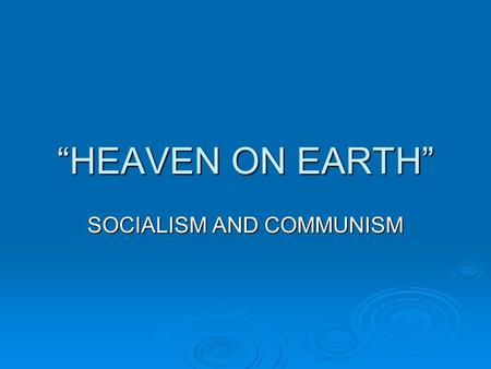 """HEAVEN ON EARTH"" SOCIALISM AND COMMUNISM. THE SOCIALIST MOVEMENT  Socialism is the idea that people can live cooperatively in modern society  Equality."