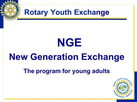 Rotary Youth Exchange NGE New Generation Exchange The program for young adults.