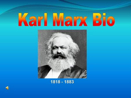 1818 - 1883 Karl Heinrich Marx Born in Prussia (1818) Born in Prussia (1818) Began his education at a Catholic school and spent five years there. Began.