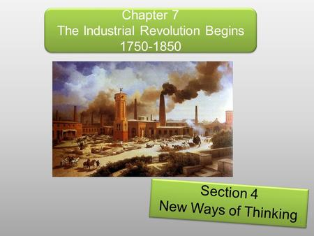 Chapter 7 The Industrial Revolution Begins 1750-1850 Section 4 New Ways of Thinking Section 4 New Ways of Thinking.
