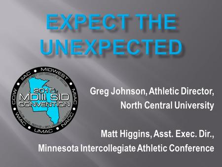 Greg Johnson, Athletic Director, North Central University Matt Higgins, Asst. Exec. Dir., Minnesota Intercollegiate Athletic Conference.
