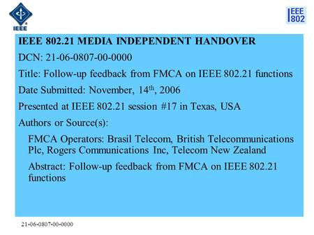 21-06-0807-00-0000 IEEE 802.21 MEDIA INDEPENDENT HANDOVER DCN: 21-06-0807-00-0000 Title: Follow-up feedback from FMCA on IEEE 802.21 functions Date Submitted: