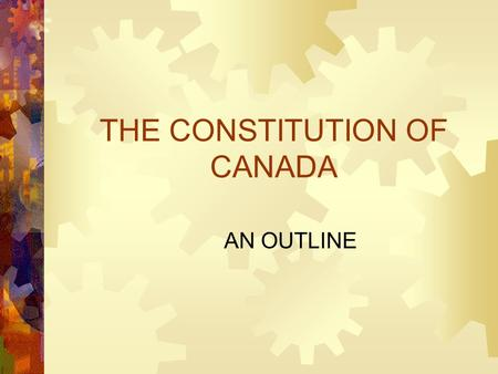 THE CONSTITUTION OF CANADA AN OUTLINE. Introduction  Canada is a democracy; specifically, a constitutional monarchy  Our Head of State is Queen Elizabeth.