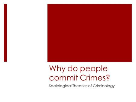 Why do people commit Crimes? Sociological Theories of Criminology.