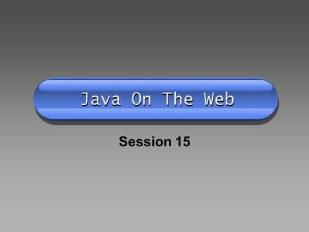 Java On The Web Session 15. Memory Upload JAVA Applets Colors Fonts Drawing Methods Posting your Applet.
