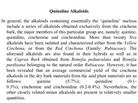 Quinoline Alkaloids In general, the alkaloids containing essentially the 'quinoline' nucleus include a series of alkaloids obtained exclusively from the cinchona.