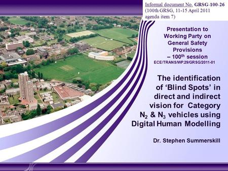 The identification of 'Blind Spots' in direct and indirect vision for Category N 2 & N 3 vehicles using Digital Human Modelling Dr. Stephen Summerskill.