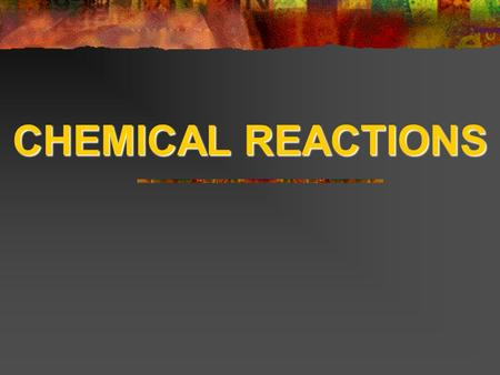 CHEMICAL REACTIONS. Chemical Reactions A process by which the atoms of one or more substances are rearranged to form different substances A process by.