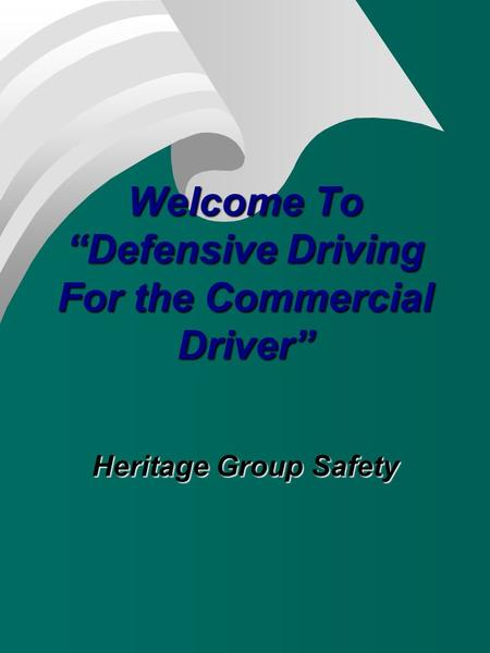 "Welcome To ""Defensive Driving For the Commercial Driver"" Heritage Group Safety."