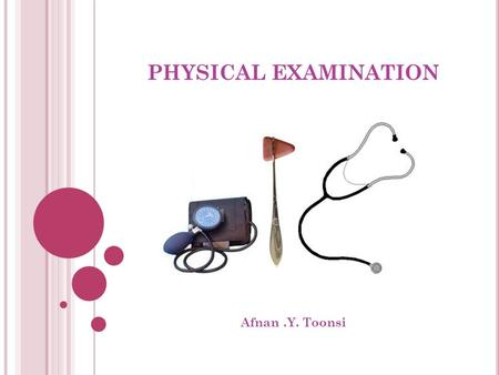 PHYSICAL EXAMINATION Afnan.Y. Toonsi. INTEGUMENTARY SYSTEM.