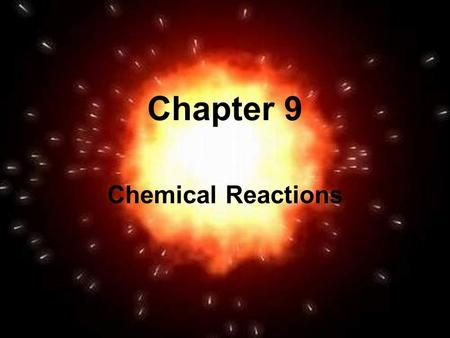 Chapter 9 Chemical Reactions. Reactions and Equations 9.1 A chemical reaction is another name for chemical change. A chemical reaction is another name.