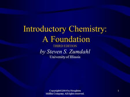 Copyright©2004 by Houghton Mifflin Company. All rights reserved. 1 Introductory Chemistry: A Foundation THIRD EDITION by Steven S. Zumdahl University of.