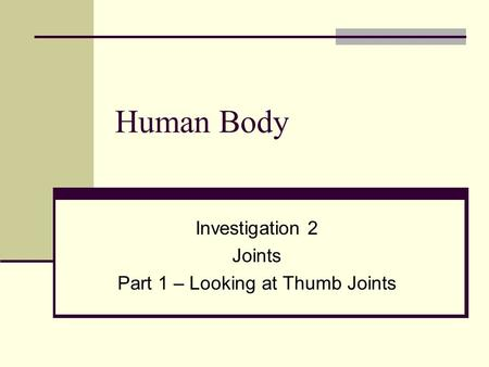 Human Body Investigation 2 Joints Part 1 – Looking at Thumb Joints.
