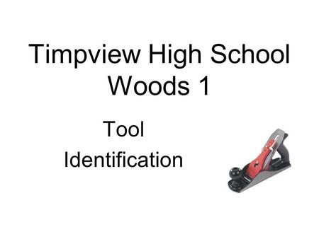 Timpview High School Woods 1 Tool Identification.