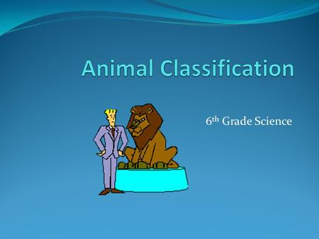6 th Grade Science. The study of classifying organisms.