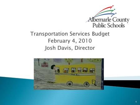 Transportation Services Budget February 4, 2010 Josh Davis, Director 1.