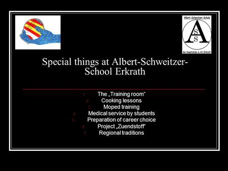"Special things at Albert-Schweitzer- School Erkrath 1. The ""Training room"" 2. Cooking lessons 3. Moped training 4. Medical service by students 5. Preparation."