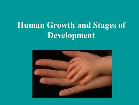 Human Growth and Stages of Development. Growth: generally refers to measurable physical changes that occur throughout a person's life Ex - height, weight,