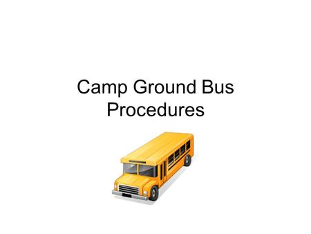 Camp Ground Bus Procedures. Mission Camp Ground students will demonstrate safe, orderly, and appropriate behavior during unloading, loading, and riding.