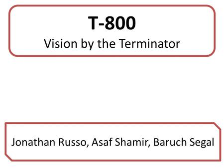 T-800 Vision by the Terminator Jonathan Russo, Asaf Shamir, Baruch Segal.