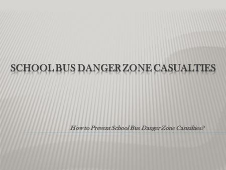 How to Prevent School Bus Danger Zone Casualties?.