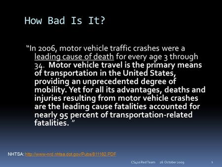 "How Bad Is It? ""In 2006, motor vehicle traffic crashes were a leading cause of death for every age 3 through 34. Motor vehicle travel is the primary means."