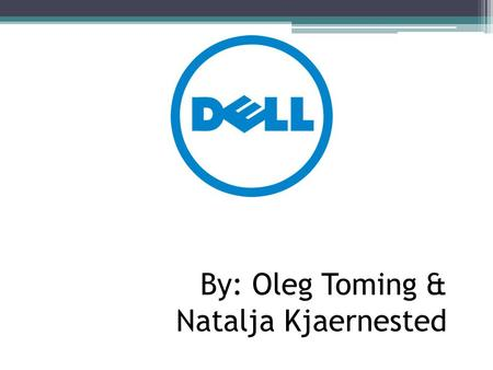 By: Oleg Toming & Natalja Kjaernested. Dell was founded in 1984, when Michael Dell was studying at the University of Texas at Austin. Dell is an American.