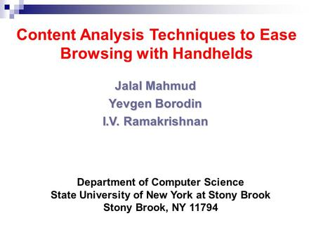 Content Analysis Techniques to Ease Browsing with Handhelds Jalal Mahmud Yevgen Borodin I.V. Ramakrishnan Department of Computer Science State University.