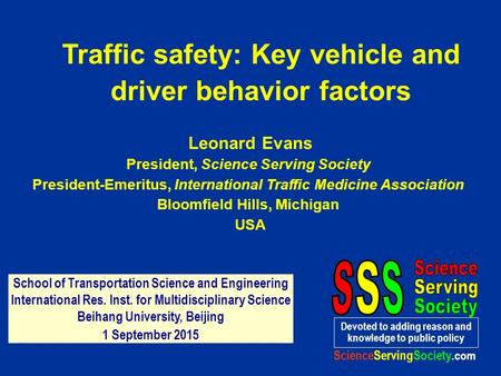 Leonard Evans President, Science Serving Society President-Emeritus, International Traffic Medicine Association Bloomfield Hills, Michigan USA Devoted.