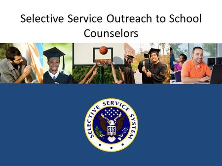 Selective Service Outreach to School Counselors. Why should young men register? It's the law. Failing to register can result in significant lost opportunities.