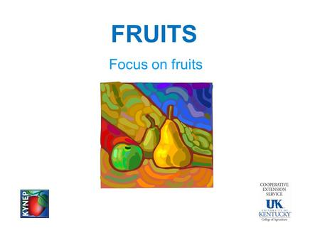 FRUITS Focus on fruits. FRUITS Why do I need to eat fruit? Vitamin A Vitamin C Phytochemicals Fiber Minerals.