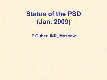 Status of the PSD (Jan. 2009) F.Guber, INR, Moscow.