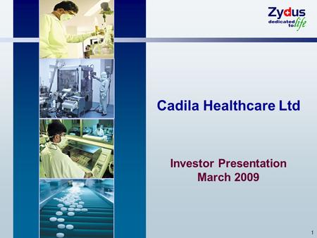 1 Cadila Healthcare Ltd Investor Presentation March 2009.