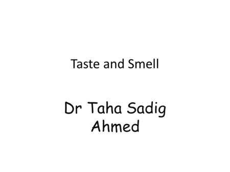 Taste and Smell Dr Taha Sadig Ahmed. Taste, gustatory perception, or gustation [1] is the sensory impression of food or other substances on the tongue.