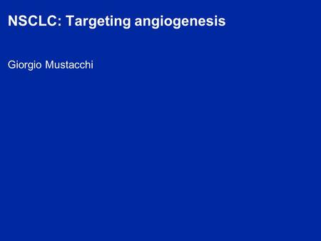 Giorgio Mustacchi NSCLC: Targeting angiogenesis. NON-SMALL CELL LUNG CANCER.