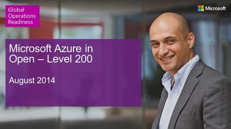 Microsoft Azure in Open – Level 200 August 2014 Global Operations Readiness.