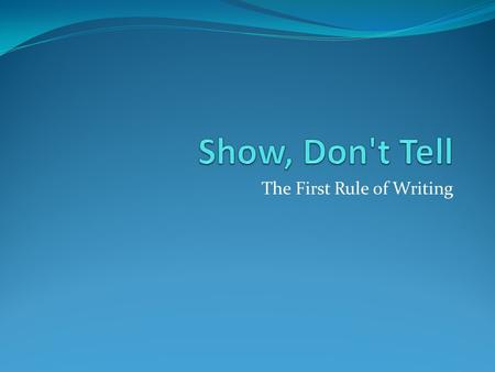 The First Rule of Writing. What is Show, Don't Tell? The Show, Don't Tell method of writing is when the writer is able to create a picture in the reader's.