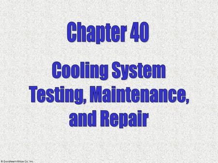 © Goodheart-Willcox Co., Inc. (12 Topics)  Cooling system diagnosis  Cooling system problems  Water pump service  Thermostat service  Cooling system.