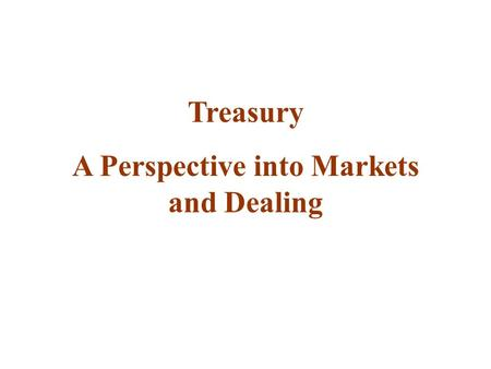 Treasury A Perspective into Markets and Dealing. The Business Issues Introduction to Derivatives The Markets Agenda.