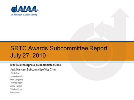 SRTC Awards Subcommittee Report July 27, 2010 Ivor Bulathsinghala, Subcommittee Chair Jack Hansen, Subcommittee Vice Chair Clyde Carr James Hornick Mark.