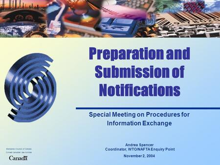 Standards Council of Canada Conseil canadien des normes Preparation and Submission of Notifications Special Meeting on Procedures for Information Exchange.