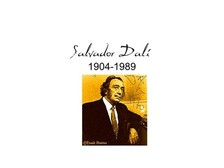 Salvador Dali 1904-1989. Biography Salvador Felipe Jacinto Dali i Domenech was born on May 11, 1904, in the small agricultural town of Figueres, Spain,