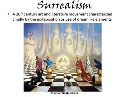 Surrealism A 20th century art and literature movement characterized chiefly by the juxtaposition or use of dreamlike elements Vladimir Kush, Chess.
