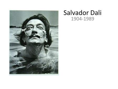 Salvador Dali 1904-1989. As a young man, Dali began to study art at the Royal Academy of Art in Madrid. He was expelled twice and never took the final.