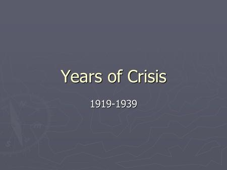 Years of Crisis 1919-1939. Post-War Uncertainty ► After World War I  Many people were uncertain of the future  Also a time of great invention, creativity.