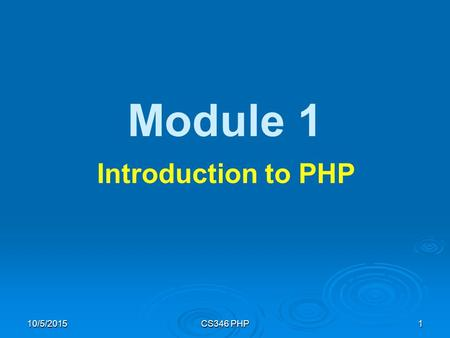 10/5/2015CS346 PHP1 Module 1 Introduction to PHP.