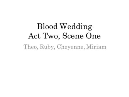 Blood Wedding Act Two, Scene One Theo, Ruby, Cheyenne, Miriam.