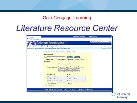 . © 2006 Thomson Corporation. All rights reserved Literature Resource Center Gale Cengage Learning Literature Resource Center.
