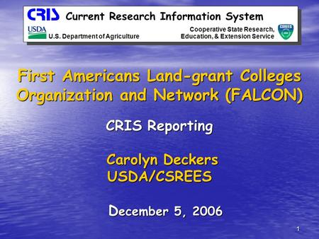1 Current Research Information System U.S. Department of Agriculture Cooperative State Research, Education, & Extension Service First Americans Land-grant.